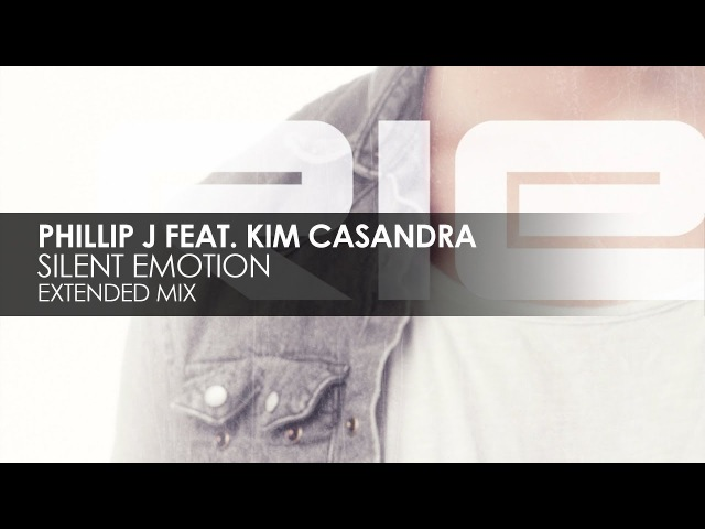 Phillip J featuring Kim Casandra - Silent Emotion