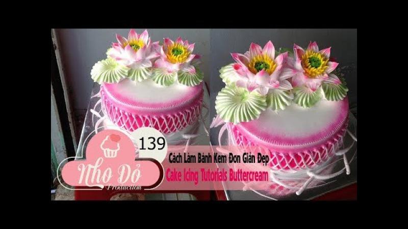Cách Làm Bánh Kem Đơn Giản Đẹp ( 139 ) Cake Icing Tutorials Buttercream ( 139 )