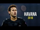 Neymar Jr ► Havana ● Skills Goals 2017 2018 HD