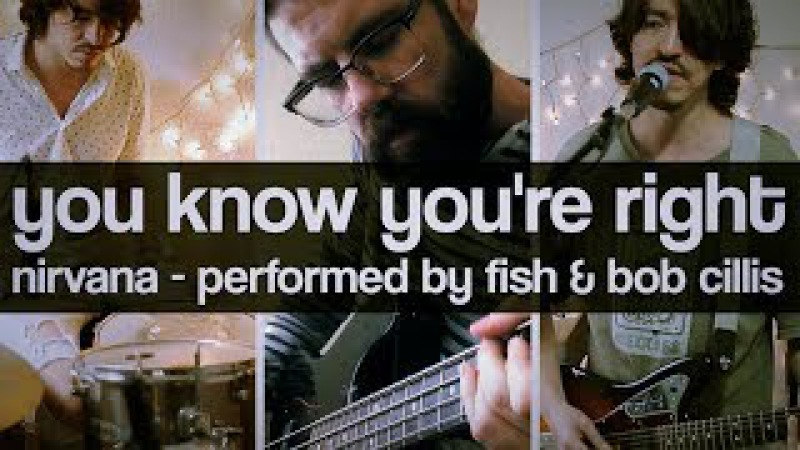 You Know You're Right Cover Nirvana featuting Bob Cillis 2017