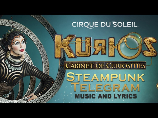 *NEW* KURIOS Music Lyrics - Sing Along with us! | Steampunk Telegram | Cirque du Soleil