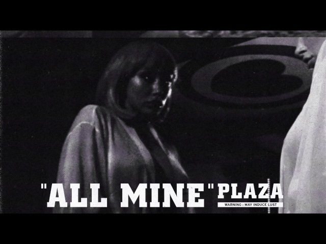 PLAZA - All Mine (Official)