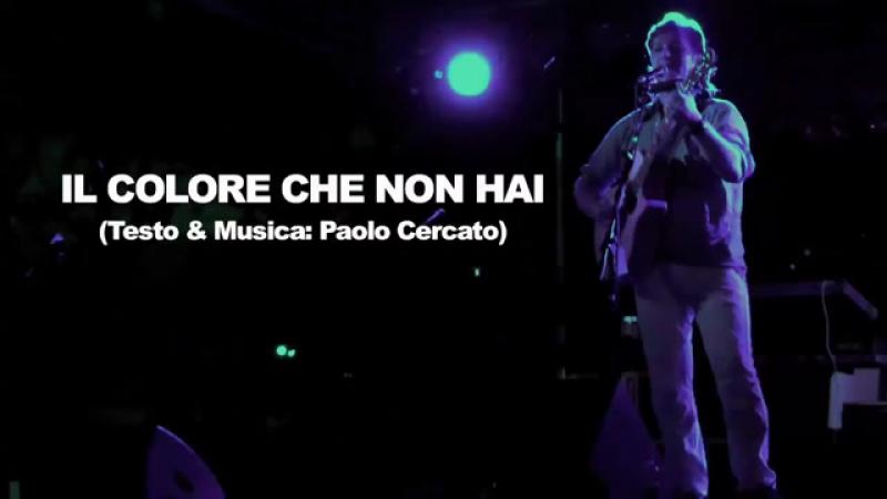IL COLORE CHE NON HAI Testo Musica Paolo Cercato CANZONI ITALIANE 2015 CANTAUTORI