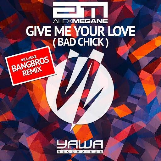 Alex Megane альбом Give Me Your Love (Bad Chick)