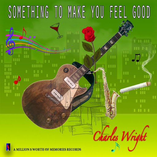 Charles Wright альбом Something to Make You Feel Good
