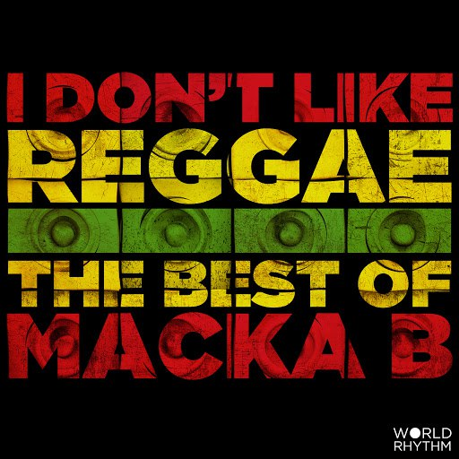 Macka B альбом I Don't Like Reggae: The Best of Macka B