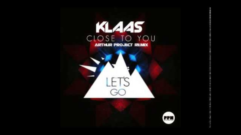 Klaas - Close to you ( Arthur Project Remix )
