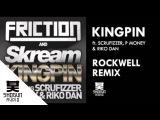 Friction &amp Skream - Kingpin ft Scrufizzer, P Money &amp Riko Dan (Rockwell remix)
