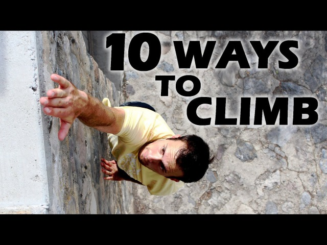 10 Ways to Climb a Wall or Building