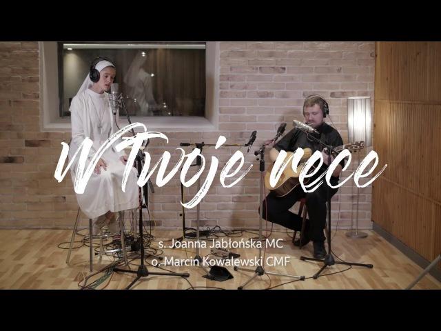 S. Joanna Jabłońska MC i o. Marcin Kowalewski CMF - W Twoje ręce