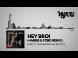 Marco Wagner &amp Dave Brown - Hey Bro! (HARRIS &amp FORD REMIX)
