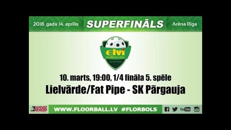 ELVI florbola līga: Lielvārde/Fat Pipe - SK Pārgauja (1/4 F, 5. spēle, 10.03.2018)