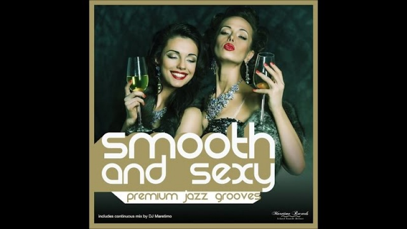 Various Artists - Smooth and Sexy - Premium Jazz Grooves (Manifold Records) [Full Album]
