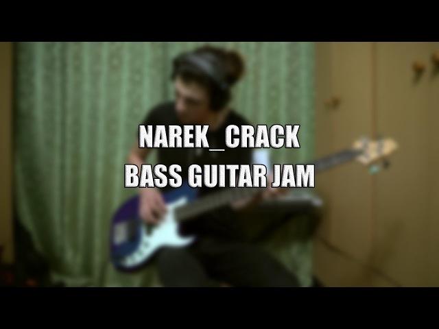 NAREK_CRACK - BASS GUITAR JAM/IMPROVISATION