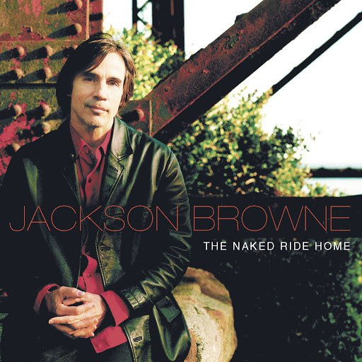 Jackson Browne альбом The Naked Ride Home