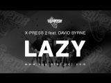 X-Press 2 feat. David Byrne - Lazy (Squlptor Unofficial Remix) Audio клубные видеоклипы