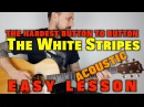The White Stripes -The Hardest Button To Button (Acoustic Guitar Lesson)