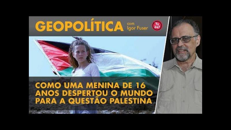 Geopolítica, com Igor Fuser - Como uma menina de 16 anos despertou o mundo para a questão palestina