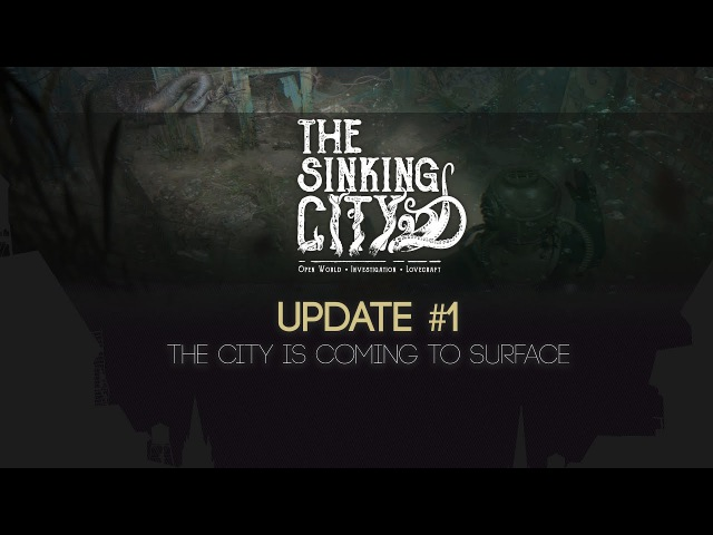 The Sinking City Update 1 - The City is Coming to Surface