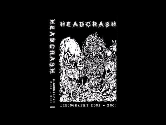 Headcrash - Discography 2001-2005 (2013) Full Album (Grindcore/Goregrind)