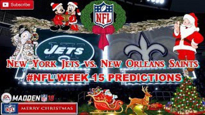New York Jets vs. New Orleans Saints | NFL WEEK 15 | Predictions Madden 18