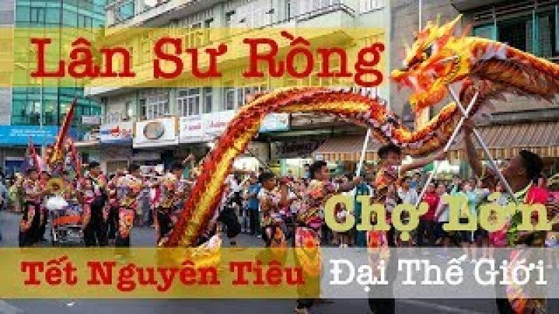 Lân Sư Rồng đại náo Hội Nguyên Tiêu 2018 ở Đại Thế Giới Quận 5 Chợ Lớn Sài Gòn | ZaiTri