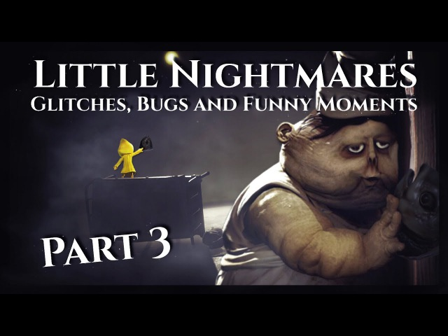 Little Nightmares - Glitches, Bugs and Funny Moments 3