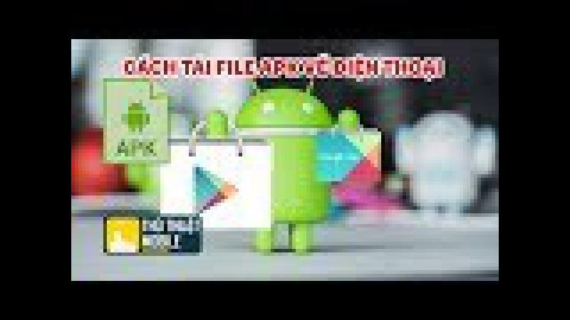 Cách tải file APK trên điện thoại android   Thủ thuật mobile