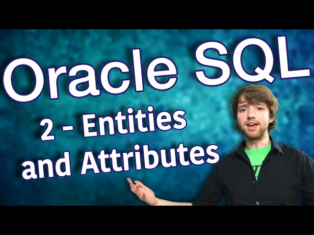 Oracle SQL Tutorial 2 - Entities and Attributes