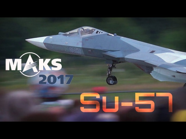 MAKS 2017 - SU-57, The Pinnacle of Russian Air Domination! - HD 50fps