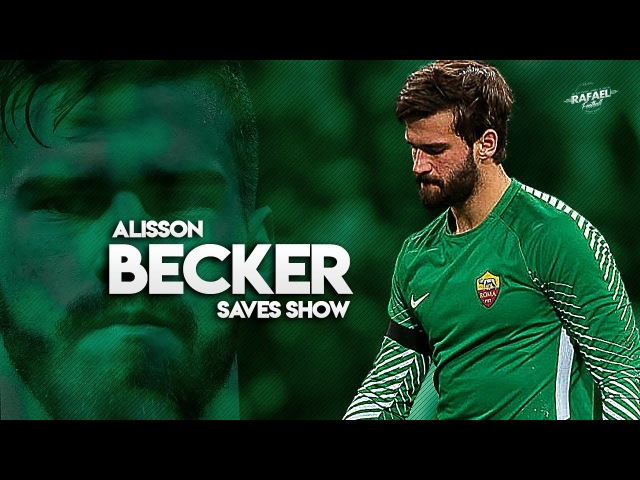 Alisson Becker 2018 - Amazing Saves Show - HD