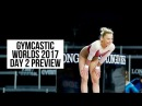 GYMCASTIC WORLDS 2017 PREVIEW - DAY 2 - MAG/WAG Qualifications