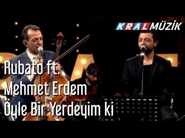 Öyle Bir Yerdeyim ki - Rubato Mehmet Erdem