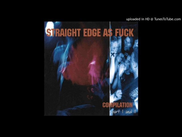 STRAIGHT EDGE AS FUCK COMPILATION PART I AND II (FULL ALBUM)