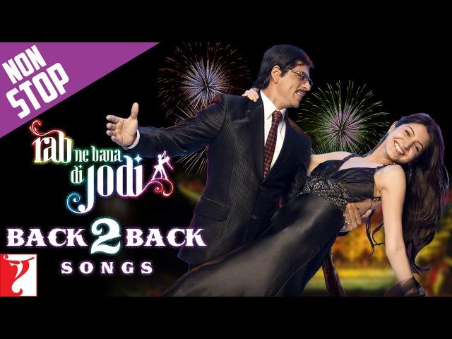 Back2Back Songs : Rab Ne Bana Di jodi | Shah Rukh Khan | Anushka Sharma