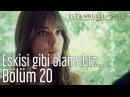 İstanbullu Gelin 20. Bölüm - Eskisi Gibi Olamayız