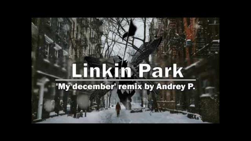 Linkin Park - My December (Andrey Pavlov remix )