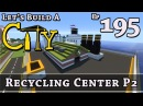How To Build A City Minecraft Recycling Center P2 E195