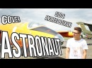SIDO - Astronaut (feat. Andreas Bourani) Neu 2015 [Official Video Cover]