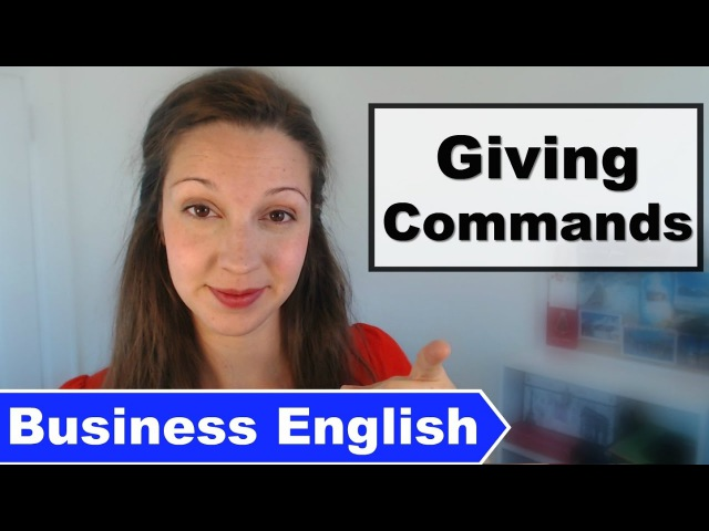 Business English Giving Commands [Advanced Professional English]