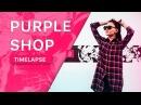 PURPLE SHOP | TIMELAPSE WORK 2017