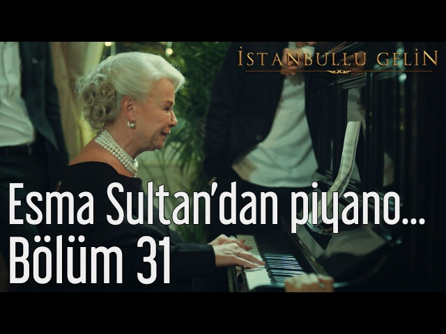 İstanbullu Gelin 31. Bölüm - Esma Sultandan Piyano Resitali