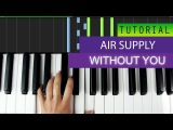Air Supply - Without You - Piano Tutorial