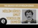 Umut Yoksulun Ekmeği Müslüm Gürses Official Audio umutyoksulunekmeği müslümgürses Esen Müzik