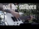 Infant Annihilator - Soil the Stillborn - Guitar Play-through [OFFICIAL]