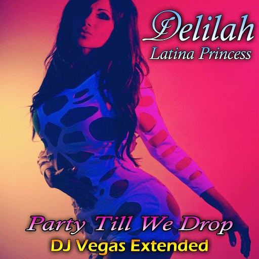 Delilah альбом Party Till We Drop (DJ Vegas Extended Remix)