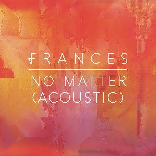 Frances альбом No Matter (Acoustic)
