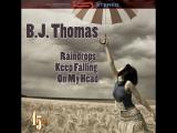 B. J. Thomas Raindrop's keep falling on my head