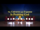 New Heaven and Earth Has Appeared The Universe and Expanse Is Praising God