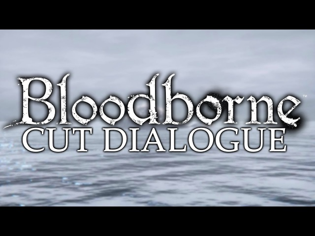 Bloodborne Unused Dialogues (1) ►Hidden New Interesting Lore! (With Subtitles)